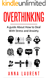 Overthinking: A guide About How to Deal With Stress and Anxiety