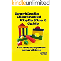 A Graphically Illustrated Kindle Fire HD 8 Guide: For Non-Computer Generations