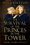 Survival of the Princes in the Tower: Murder, Mystery and Myth