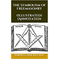 The Symbolism of Freemasonry (Illustrated) (Annotated)