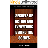 SECRETS OF ACTING AND EVERYTHING BEHIND THE SCENES: A book where you will find everything you need to know about acting…