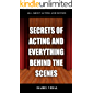 SECRETS OF ACTING AND EVERYTHING BEHIND THE SCENES: A book where you will find everything you need to know about acting, theater and staging