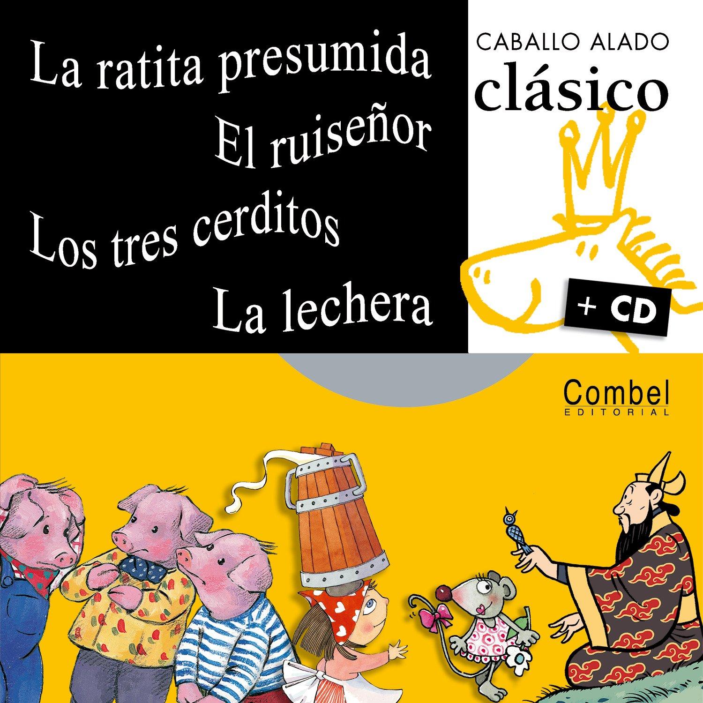 La ratita presumida, El ruisenor, Los tres cerditos, La lechera (Caballo alado clasico + cd) pdf