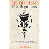 Buddhism For Beginners: Learn The Way Of The Buddha & Take Your First Steps On The Noble Path (English Edition)