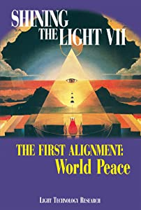 Shining the Light VII: The First Alignment - World Peace