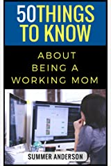 50 Things to Know About Being a Working Mom Kindle Edition