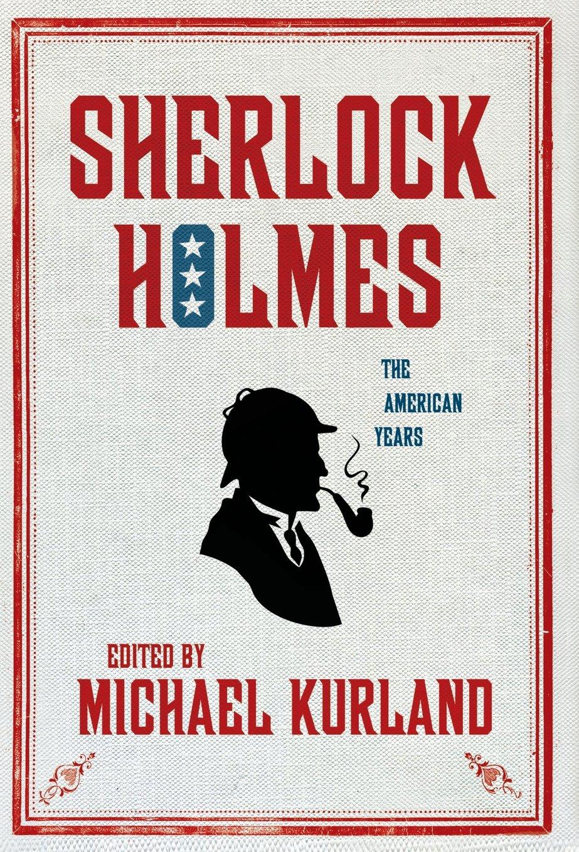 Sherlock Holmes: The American Years: Michael Kurland: 9780312378462 ...