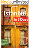 Istanbul in 3 Days (Travel Guide 2017) - A 72 Hours Perfect Plan with the Best Things to Do in Istanbul, Turkey: Includes:Detailed Itinerary,Food Guide,Google Maps, +20 Local Secrets to Save Time & $