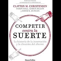 Competir contra la suerte: La historia de la innovación y la elección del cliente