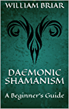 Daemonic Shamanism: A Beginner's Guide
