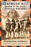 Gertrude Bell: Queen of the Desert, Shaper of Nations