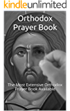 Orthodox Prayer Book: The Most Extensive Orthodox Prayer Book Available (English Edition)