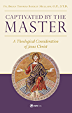 Captivated by the Master: A Theological Consideration of Jesus Christ