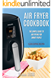 Air Fryer Cookbook: The Simple Guide To Air Frying For Smart People – Air Fryer Recipes – Clean Eating