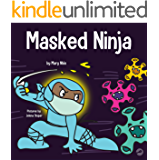 Masked Ninja: A Children's Book About Kindness and Preventing the Spread of Racism and Viruses (Ninja Life Hacks 18)