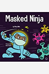 Masked Ninja: A Children's Book About Kindness and Preventing the Spread of Racism and Viruses (Ninja Life Hacks 18) Kindle Edition