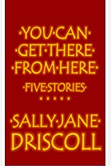 You Can Get There from Here: Five Stories Kindle Edition