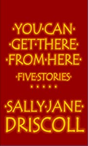 You Can Get There from Here: Five Stories