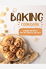 Baking Cookbook: Baking Recipes that are Timeless and Easy (2nd Edition) Kindle Edition