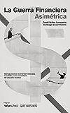La Guerra Financiera Asimétrica: Manual práctico de inversión indexada. La batalla por la rentabilidad del pequeño inversor