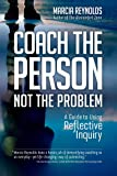 Coach's Guide to Reflective Inquiry: Seven Essential Practices for Breakthrough Coaching: A Guide to Using Reflective…