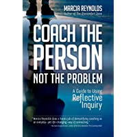 Coach's Guide to Reflective Inquiry: Seven Essential Practices for Breakthrough Coaching