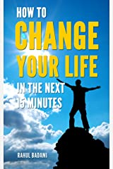 How to Change your Life in the next 15 minutes (Self-Help 101) Kindle Edition