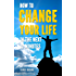 How to Change your Life in the next 15 minutes (Self-Help 101)