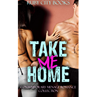 Take Me Home: Contemporary Menage Romance Collection (English Edition)
