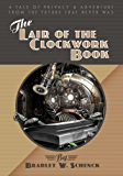 The Lair of the Clockwork Book: A tale of privacy and adventure from the Future That Never Was