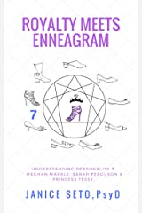 Royalty Meets Enneagram: Understanding Personality Style 7 Meghan Markle, Sarah Ferguson, Princess Tessy of Luxembourg Kindle Edition