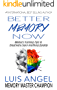 Better Memory Now: Memory Training Tips to Creatively Learn Anything Quickly, Improve Memory, & Ability to Focus for Students, Professionals, and Everyone ... wants Memory Improvement (English Edition)