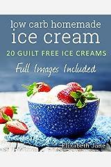 Keto Homemade Ice Cream: 20 Diabetic, Low Carb, Paleo, Gluten Free, Guilt-Free Recipes (Elizabeth Jane Cookbook) Kindle Edition