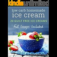 Low Carb Homemade Ice Cream: 20 Diabetic, Paleo, Gluten Free, Guilt-Free Recipes (Elizabeth Jane Cookbook)