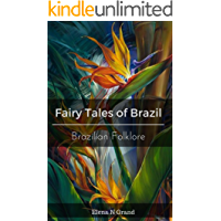 Fairy Tales of Brazil: Collection of ancient tales of Brazil (World folktates)