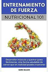Entrenamiento De Fuerza Nutricional 101 (Libro en Español/Spanish book version): Desarrollar músculo y quemar grasa fácilmente...Una forma saludable de ... de fuerza 101 nº 2) (Spanish Edition) Kindle Edition