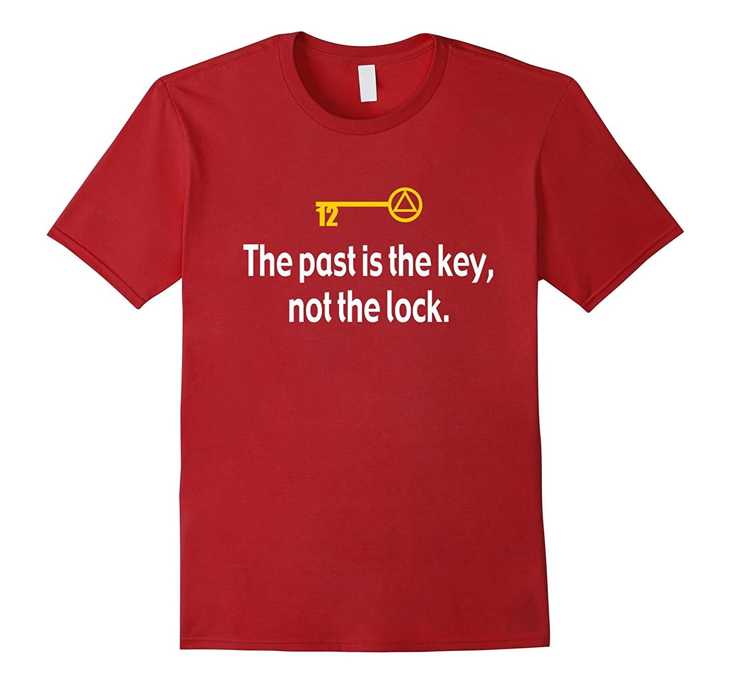 The Past Is The Key, Not The Lock AA 12Step Recovery T-Shirt