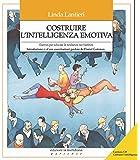 Costruire l'intelligenza emotiva. Come potenziare l'intelligenza emotiva nei bambini
