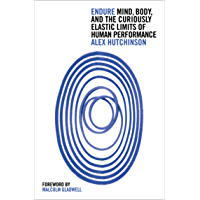 Endure: Mind, Body and the Curiously Elastic Limits of Human Performance