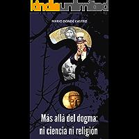 Más allá del dogma: ni ciencia ni religión