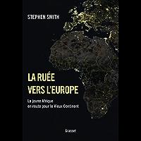 La ruée vers l'Europe : La jeune Afrique en route pour le Vieux Continent (essai français)