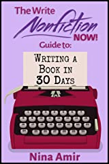 The Write Nonfiction NOW! Guide to Writing a Book in 30 Days (Write Nonfiction NOW! Guides) Kindle Edition