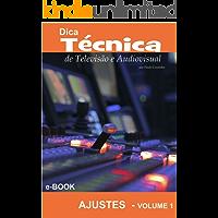 Dica Técnica de Televisão e Audiovisual: Volume 1 - Ajustes