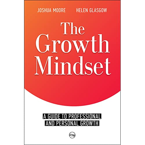 The Growth Mindset: a Guide to Professional and Personal Growth: Set Your Personal and Professional Growth Goals! (The Art of Growth Book 1)