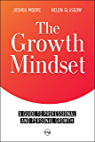 The Growth Mindset: a Guide to Professional and Personal Growth: Set Your Personal and Professional Growth Goals! (The Art of Growth Book 1) (English Edition)