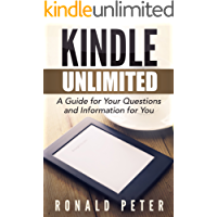 Kindle Unlimited: A Guide for Your Questions and Information for You (Kindle User Guides Book 1)