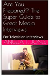 Are You Prepared? The Super Guide to Great Media Interviews: For Television Interviews
