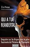 Qui a tué Neandertal ?: Enquête sur la disparition la plus fascinante de l'histoire de l'humanité - Préface de Jacques Malaterre