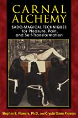 Carnal Alchemy: Sado-Magical Techniques for Pleasure, Pain, and Self-Transformation Kindle Edition