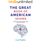 The Great Book of American Idioms: A Dictionary of American Idioms, Sayings, Expressions & Phrases (English Edition)